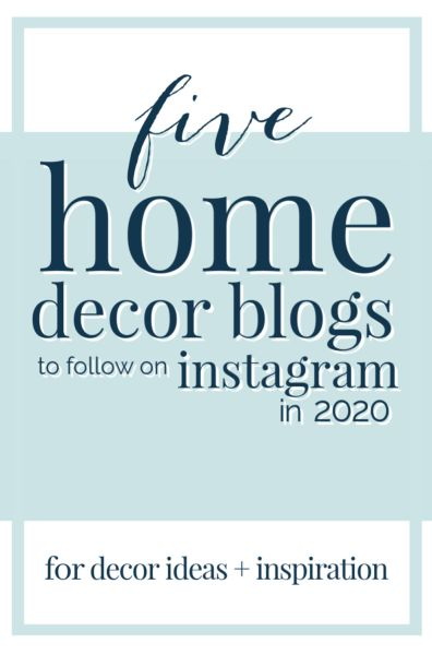 Home Decor Blogs Instagrams to follow 2020
