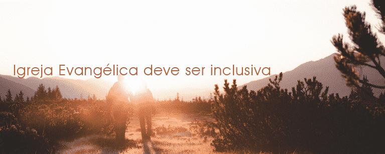 Igreja Evangélica deve ser inclusiva