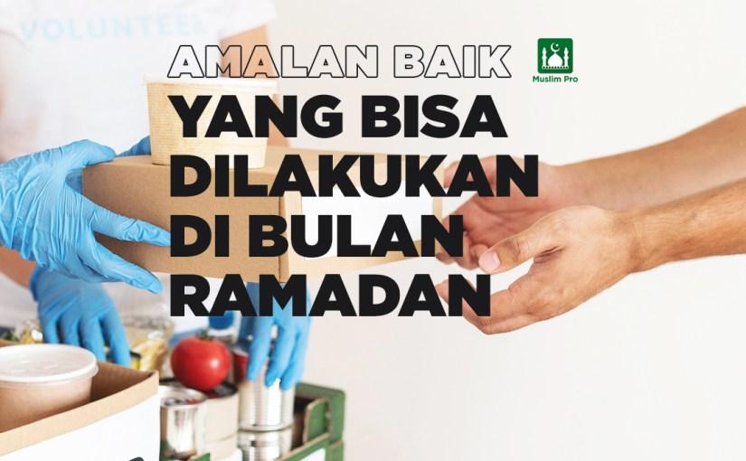 Amalan Baik yang Bisa Dilakukan di Bulan Ramadan