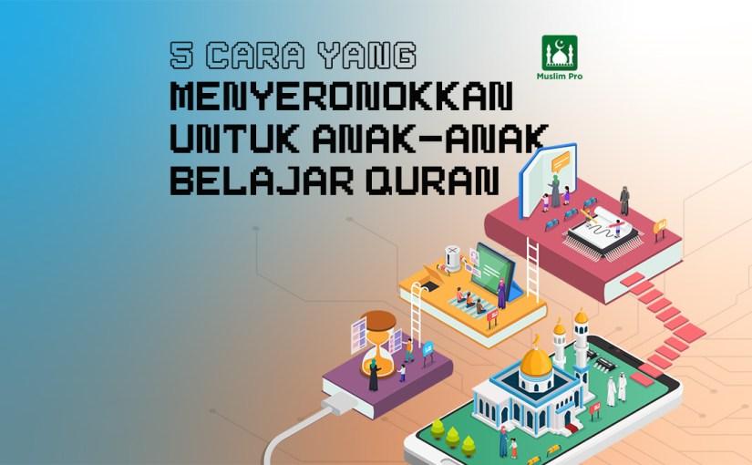 5 Cara Menyeronokkan Untuk Kanak-Kanak Belajar Membaca Quran