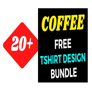 20+Coffee T-shirt Design Bundle Free Download
