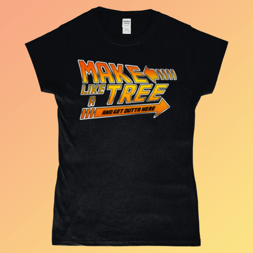 Make Like A Tree and Get ouf Here Back to the Future Biff Women's T-Shirt Black