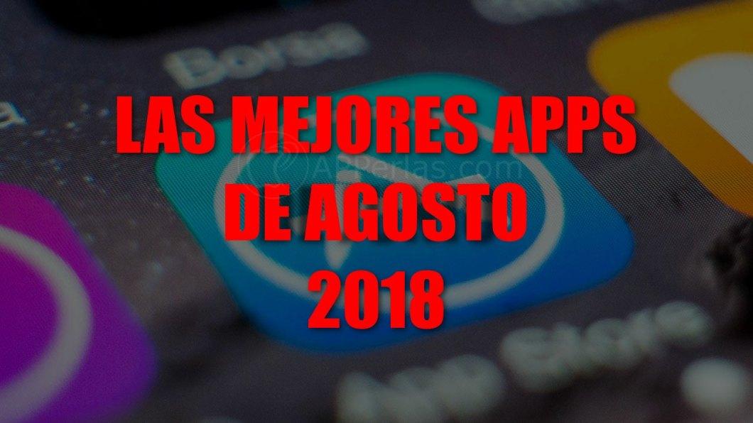 Mejores estrenos app de agosto de 2018