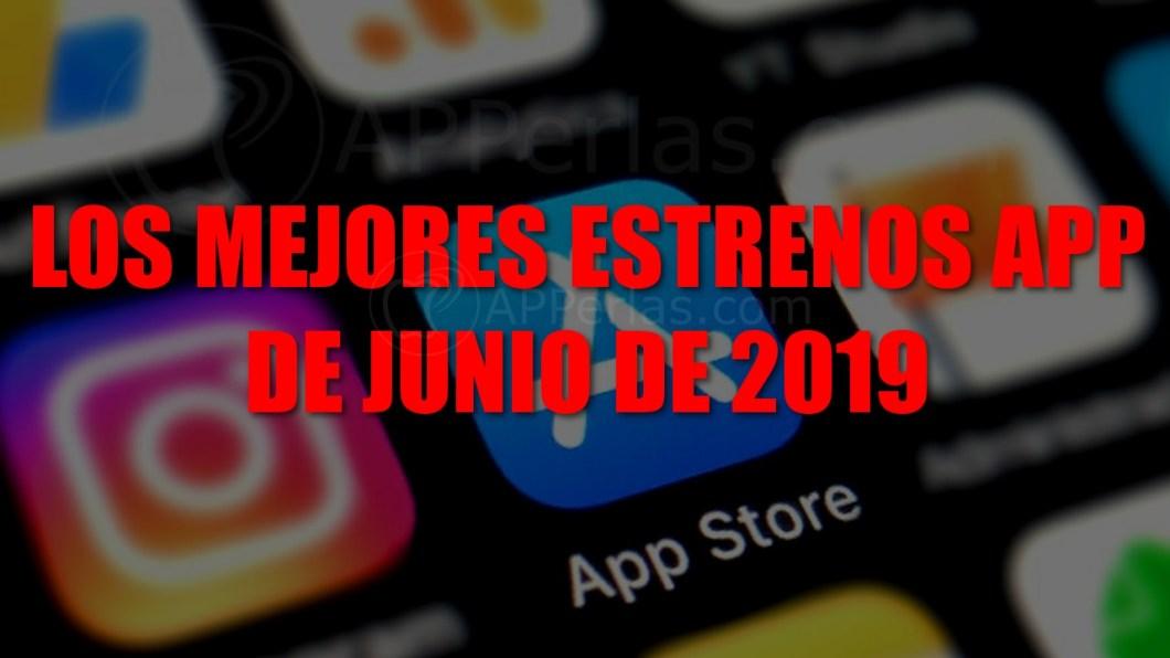 Estrenos apps más destacados de junio de 2019
