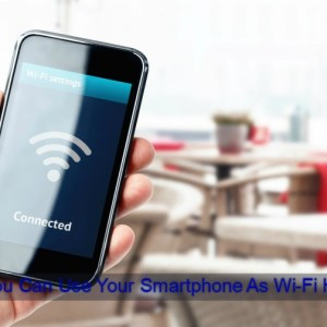 How You Can Use Your Smartphone As Wi-Fi HotSpot