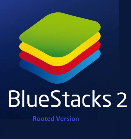 Download BlueStacks 2 Rooted Version
