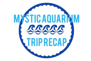 Visiting Mystic Aquarium