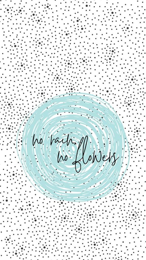 Free Phone Wallpaper No Rain No Flowers