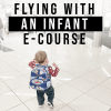 Flying With an Infant eCourse