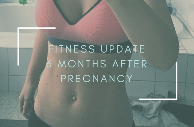 fitness update6 months after pregnancy