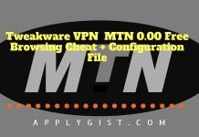 Tweakware VPN MTN applygist.com Free Browsing Cheat + Configuration File