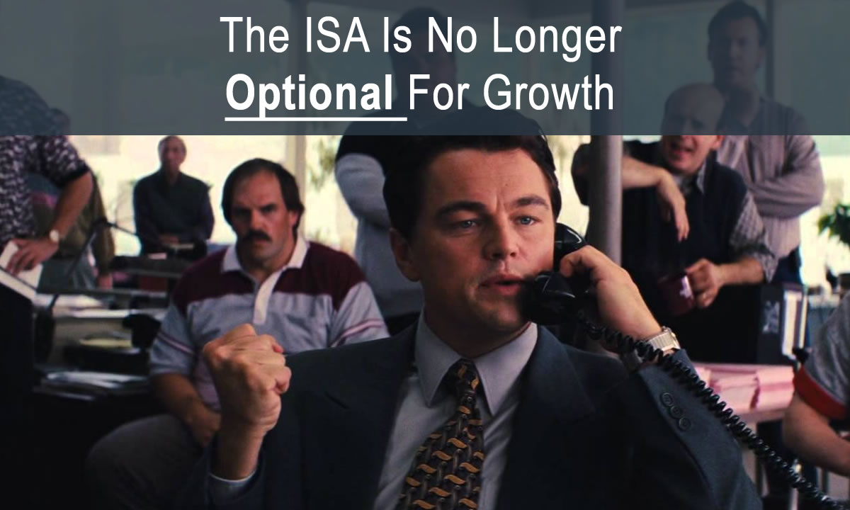 The ISA Is No Longer An Option For Growth