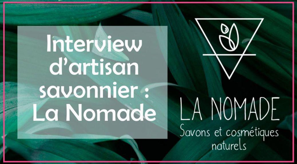Interview de la savonnerie La Nomade