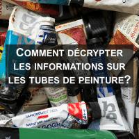 Comment décrypter les informations sur les tubes de peinture?