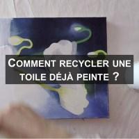 Comment recycler une toile déjà peinte?