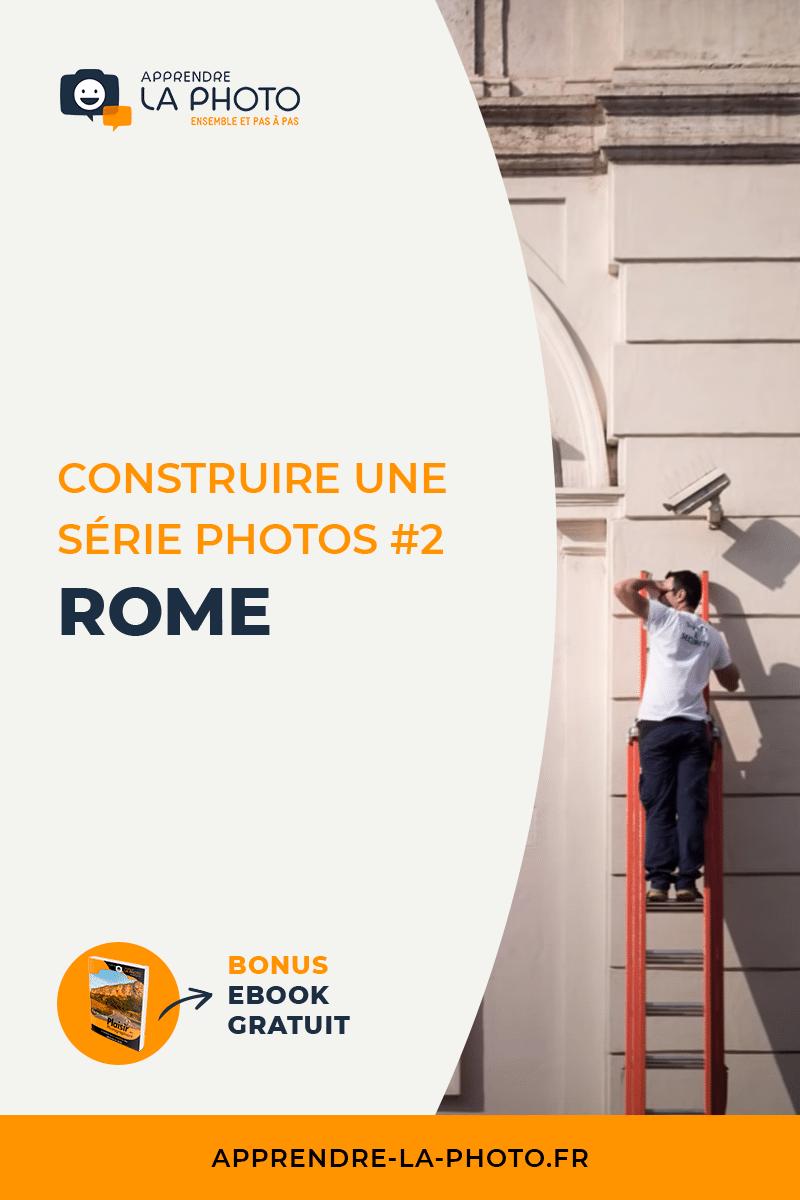 Construire une série photos #2 Rome