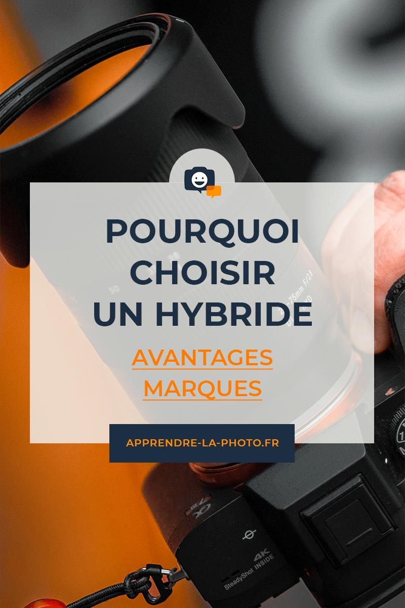 Pourquoi choisir un hybride? Quels avantages par rapport au reflex? Quelle marque?
