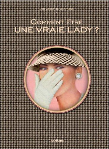 Comment être une vraie lady, par Les Cakes de Bertrand chronique, blog bonnes manière politesse savoir-vivre étiquette bienséance