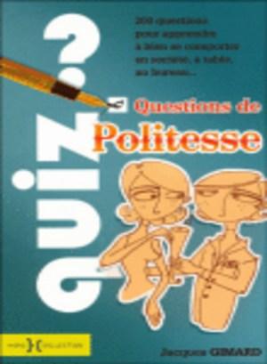 Quiz, Questions de politesse, de Jacques Gimard un cahier d'exercices sur le savoir-vivre, bonnes manières, leçon, anecdotes histoire étiquette biensénace