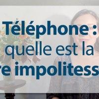 Téléphone & Courtoisie : Quelle est la pire des impolitesses ?