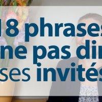18 phrases à ne pas dire lorsqu'on reçoit des invités