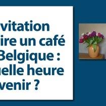 Invitation à boire un café en Belgique : à quelle heure venir ? protocole savoir-vvre manuel coach bonnes manières étiquette expert usages courtoisie bienséance politesse