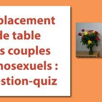 Le placement de table des couples homosexuels : question-quiz