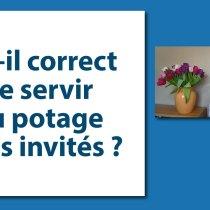 Est-il correct de servir du potage à ses invités ?