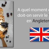 A quel moment du repas doit-on servir le fromage en Angleterre