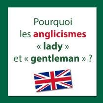 Pourquoi les anglicismes « lady » et « gentleman » ?