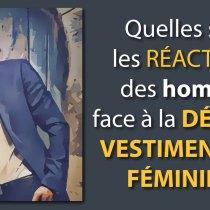 Quelles sont les RÉACTIONS des hommes face à la DÉCENCE vestimentaire FÉMININE ?