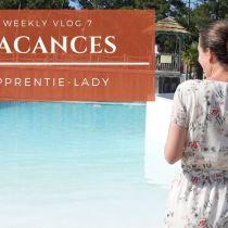 Weekly vlog 7 : VACANCES
