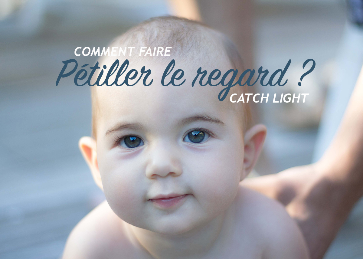 Comment faire pétiller le regard ? - Catch Light (4/52)