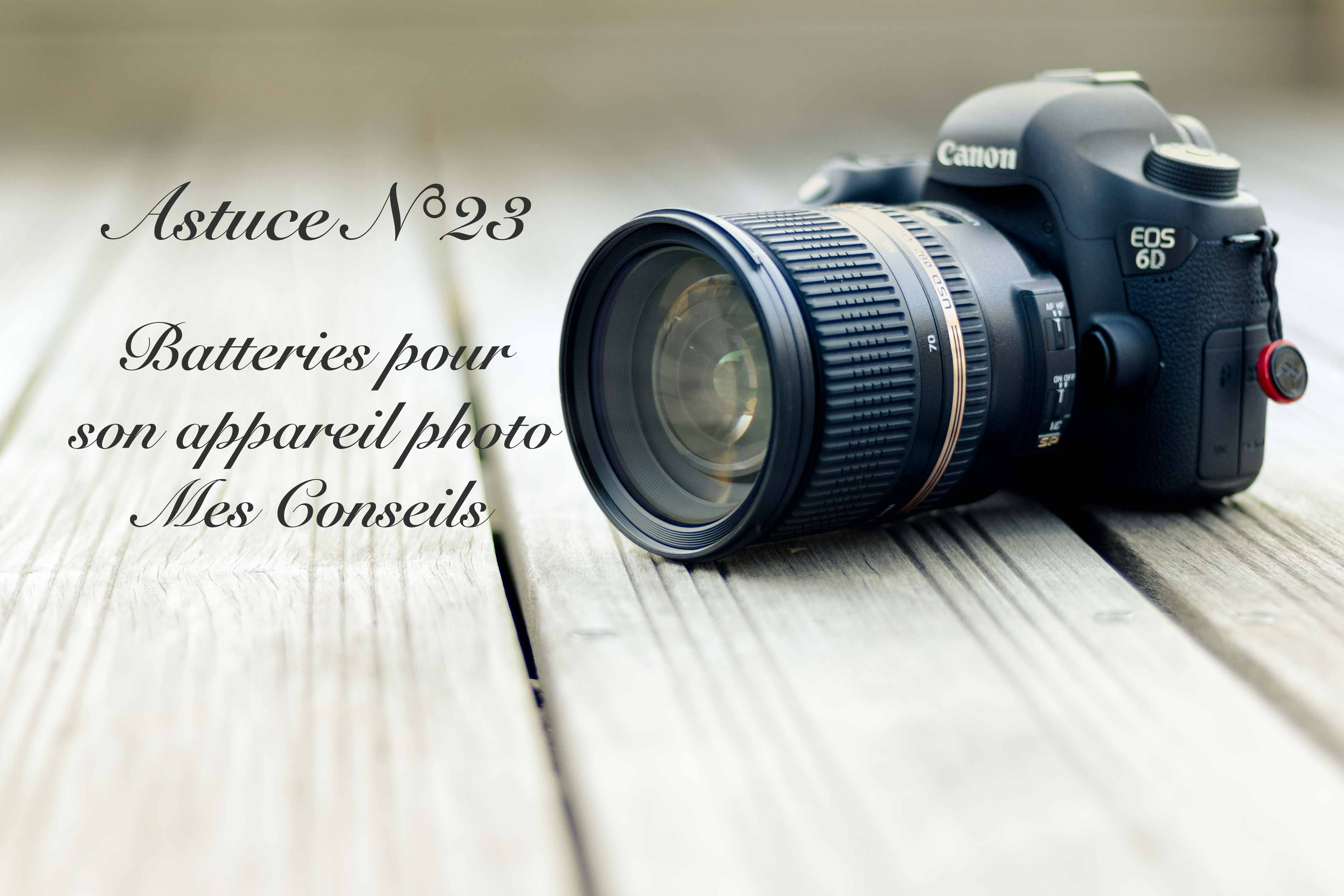Batteries pour son appareil photo: Mes Conseils (23/52)