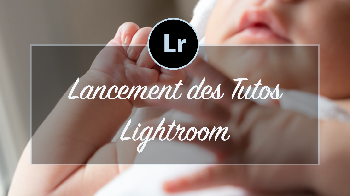 [VIDEO] – Lancement du Tuto Lightroom Classic CC