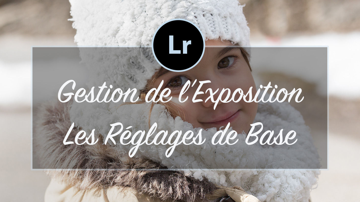 [VIDEO] – Gestion de l'Exposition des photos sur Lightroom