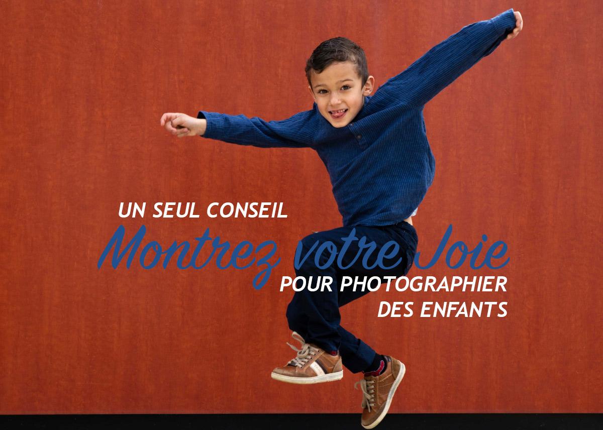 Photographier des enfants - Un conseil très important: Montrez votre Joie ! (39/52)