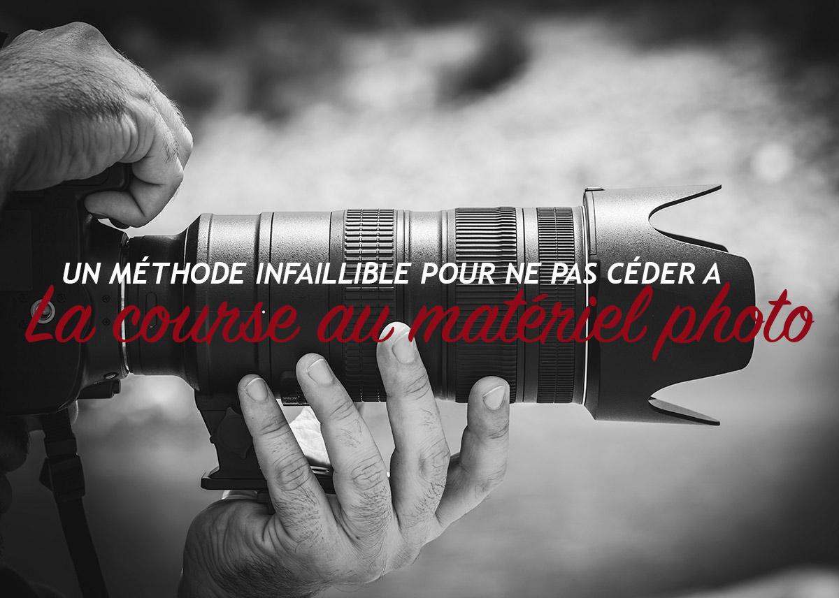 Read more about the article Une méthode infaillible pour ne pas céder à la course au matériel photo