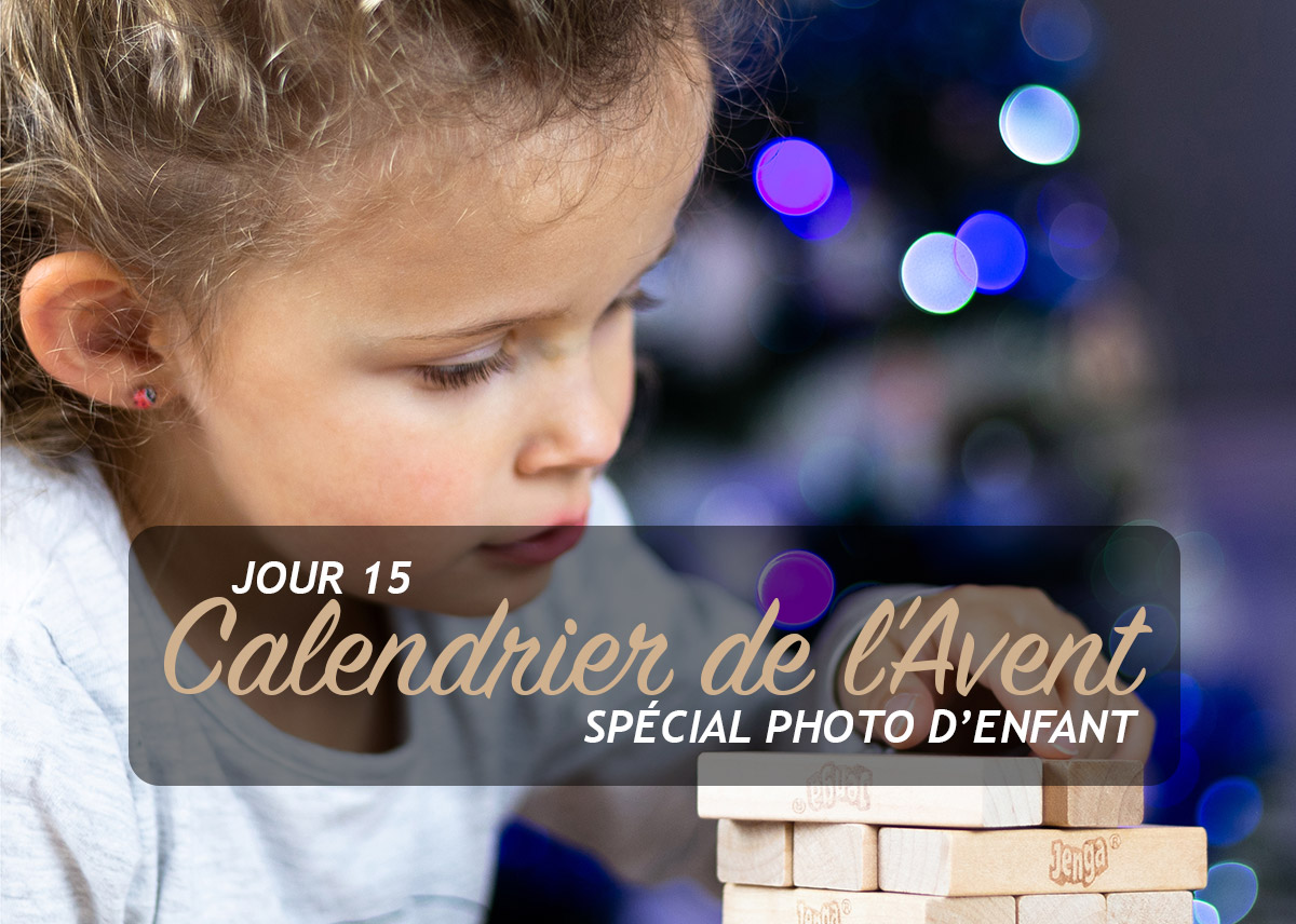 Jour 15 – Calendrier de l'Avent spécial Photo d'enfant 2018