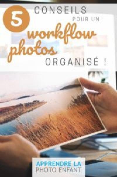 5 conseils pour un workflow photos organisé