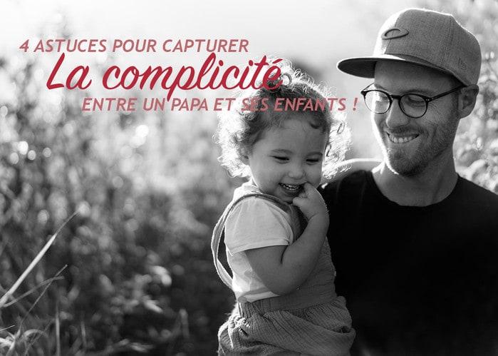 Read more about the article 4 astuces pour capturer la complicité entre un papa et ses enfants !