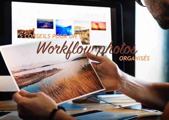 Read more about the article 5 Conseils pour un Workflow photos organisé !