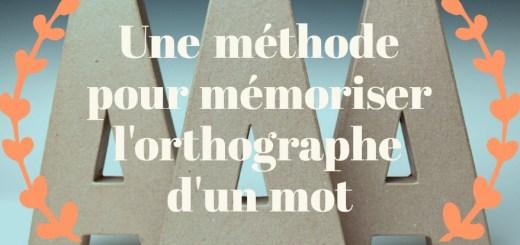 méthode pour mémoriser l'orthographe d'un mot