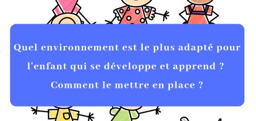 Quel environnement est le plus adapté pour l'enfant qui se développe et apprend _ Comment le mettre en place _