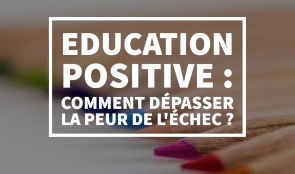 Education positive comment dépasser la peur de l'échec