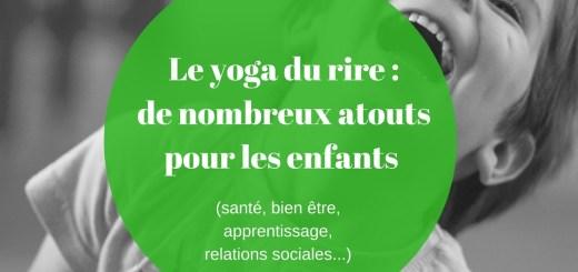 Le yoga du rire de nombreux atouts pour les enfants (santé, bien être, apprentissage, relations sociales...)