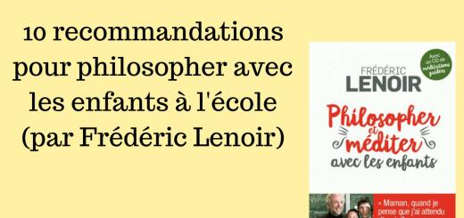 10 recommandations pour philosopher avec les enfants à l'école (par Frédéric Lenoir)