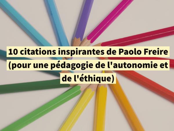 10 citations inspirantes de Paolo Freire (pour une pédagogie de l'autonomie et de l'éthique)