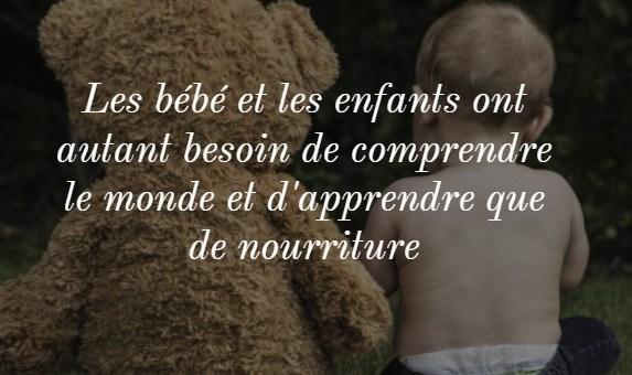 Les bébé et les enfants ont autant besoin de comprendre le monde et d'apprendre que de nourriture