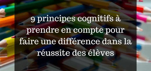 9 principes cognitifs à prendre en compte pour faire une différence dans la réussite des élèves